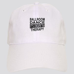 Ballroom Dance It Is Cheaper Than Therapy Cap