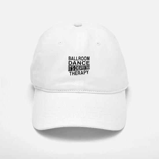 Ballroom Dance It Is Cheaper Than Therapy Baseball Baseball Cap