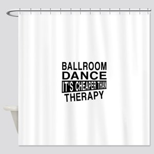 Ballroom Dance It Is Cheaper Than T Shower Curtain