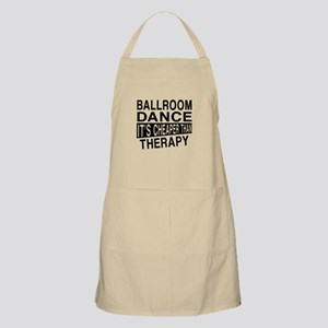 Ballroom Dance It Is Cheaper Than Therapy Apron