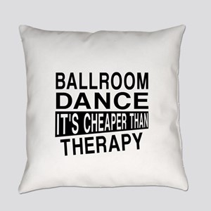 Ballroom Dance It Is Cheaper Than Everyday Pillow