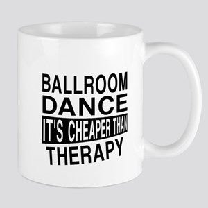 Ballroom Dance It Is Cheaper Than Thera Mug
