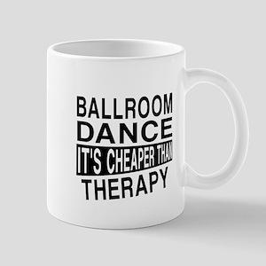 Ballroom Dance It Is Cheaper Than Thera Mug