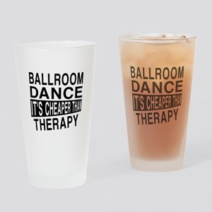 Ballroom Dance It Is Cheaper Than T Drinking Glass