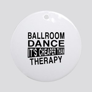 Ballroom Dance It Is Cheaper Than T Round Ornament