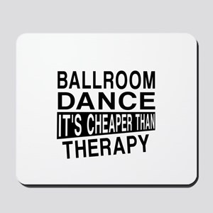 Ballroom Dance It Is Cheaper Than Therap Mousepad