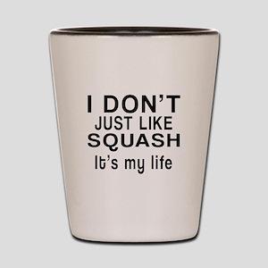 Squash It Is My Life Shot Glass