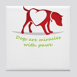 dogs are miracles with paws Tile Coaster