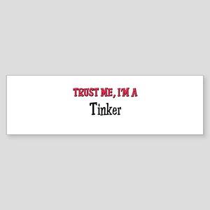 Trust Me I'm a Tinker Bumper Sticker