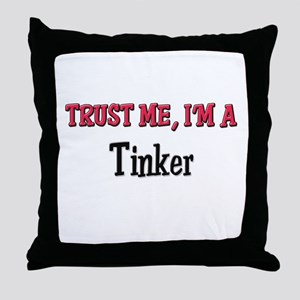 Trust Me I'm a Tinker Throw Pillow