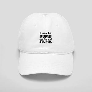 Funny | I May Be Dumb But I'm Not Stupid Cap