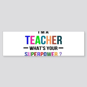 I'm a Teacher. What's your Superpow Bumper Sticker