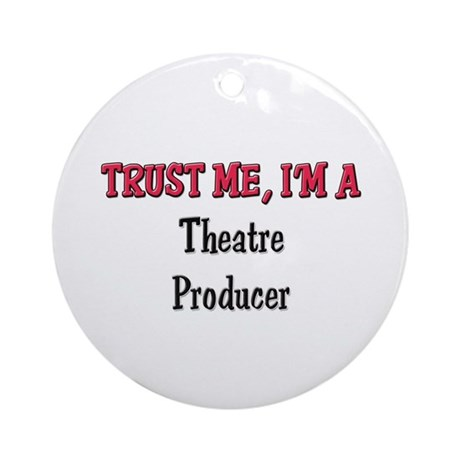 Trust Me I'm a Theatre Producer Ornament (Round)