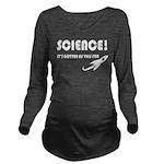 Science It's gotten Long Sleeve Maternity T-Shirt