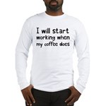 When My Coffee Starts Working Long Sleeve T-Shirt