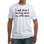 When My Coffee Starts Working Fitted T-Shirt