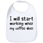 When My Coffee Starts Working Bib