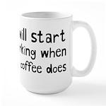 When My Coffee Starts Working Large Mug