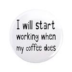 When My Coffee Starts Working Button
