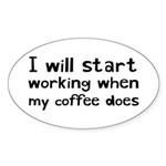 When My Coffee Starts Working Sticker (Oval)