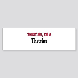Trust Me I'm a Thatcher Bumper Sticker
