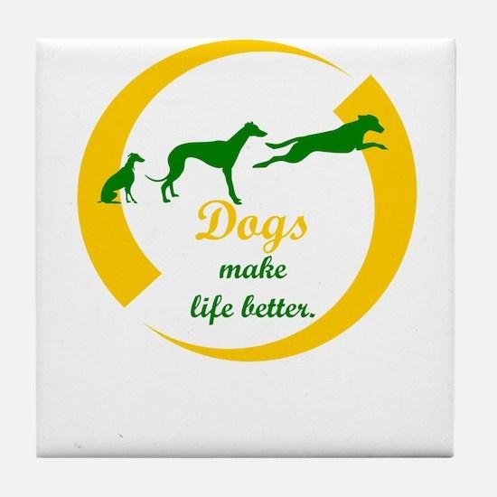 dogs make life better Tile Coaster