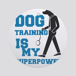 dog training is my supperpower Round Ornament