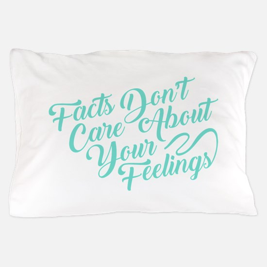 Facts Dont Care Pillow Case