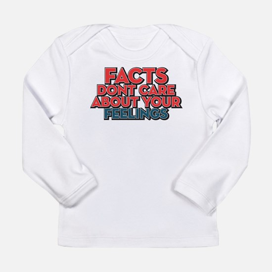 Facts Dont Care Long Sleeve Infant T-Shirt