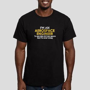 AEROSPACE ENGINEER ASSUME IM NEVER WRONG T-Shirt
