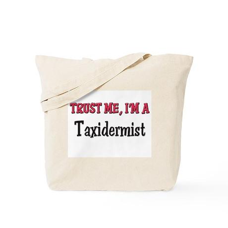 Trust Me I'm a Taxidermist Tote Bag