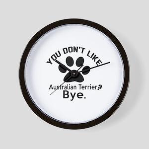 You Do Not Like Australian Terrier Dog Wall Clock