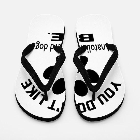 You Do Not Like Anatolian Shepherd Dog Flip Flops