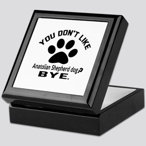 You Do Not Like Anatolian Shepherd Do Keepsake Box