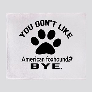 You Do Not Like American Foxhound Do Throw Blanket