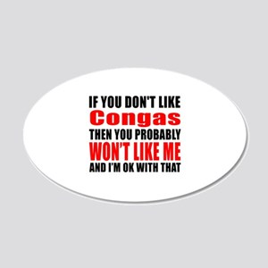 If You Do Not Like Congas 20x12 Oval Wall Decal