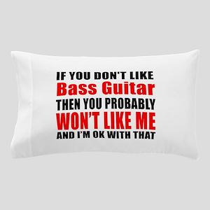 If You Do Not Like Bass Guitar Pillow Case