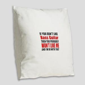 If You Do Not Like Bass Guitar Burlap Throw Pillow