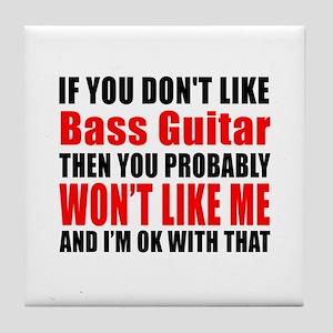 If You Do Not Like Bass Guitar Tile Coaster