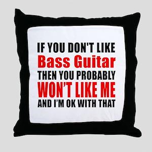 If You Do Not Like Bass Guitar Throw Pillow