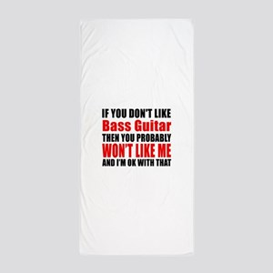 If You Do Not Like Bass Guitar Beach Towel