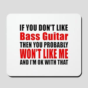 If You Do Not Like Bass Guitar Mousepad
