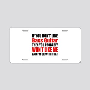 If You Do Not Like Bass Gui Aluminum License Plate