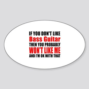 If You Do Not Like Bass Guitar Sticker (Oval)