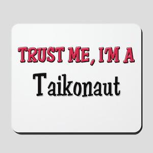 Trust Me I'm a Taikonaut Mousepad