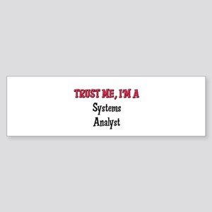 Trust Me I'm a Systems Analyst Bumper Sticker