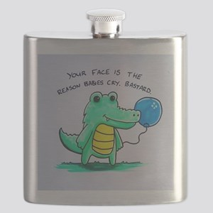 YOUR FACE IS THE REASON BABIES CRY. BASTARD. Flask