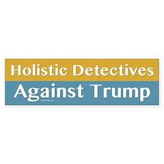 Holistic Detectives Against Trump Bumper Bumper Sticker