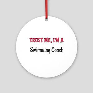 Trust Me I'm a Swimming Coach Ornament (Round)