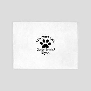 You Do Not Like Clumber Spaniel Dog 5'x7'Area Rug